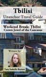 Tbilisi Unanchor Travel Guide - Weekend Break: Crown Jewel of the Caucasus