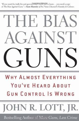 The Bias Against Guns by John R. Lott Jr.