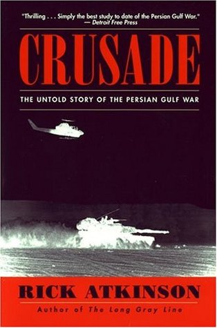 Crusade The Untold Story Of Persian Gulf War By Rick Atkinson