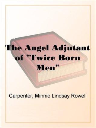 "The Angel Adjutant of ""Twice Born Men"""