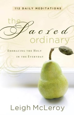 The Sacred Ordinary: Embracing the Holy in the Everyday