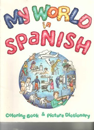 My World in Spanish: Coloring Book & Picture Dictionary