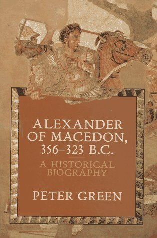Alexander of Macedon, 356-323 B.C. by Peter Green