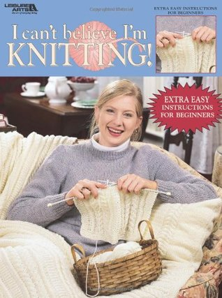 I Can't Believe I'm Knitting (Leisure Arts #2984)