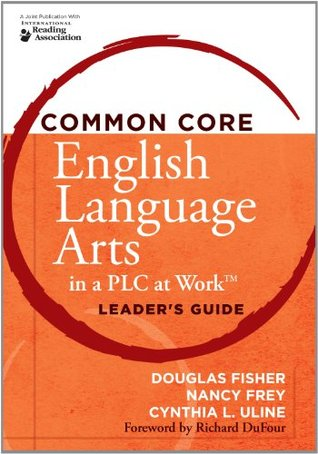 Common Core English Language Arts in a PLC at WorkTM, Leader's Guide