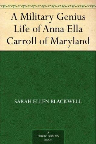 A Military Genius: Life of Anna Ella Carroll of Maryland