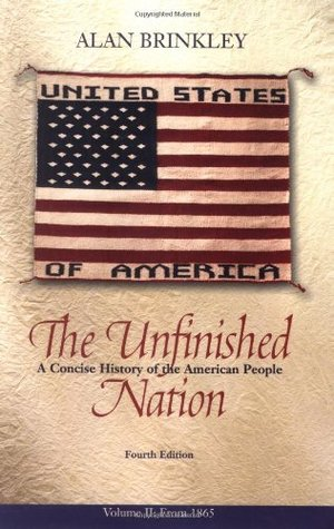 the unfinished nation a concise history of the american people volume 1 stand alone book