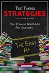 Test Taking Strategies: The Proven Methods For Success