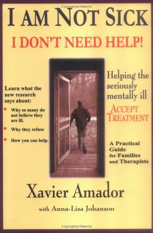 Ebook I am not sick, I don't need help!: helping the seriously mentally ill accept treatment: a practical guide for families and therapists by Xavier Francisco Amador PDF!