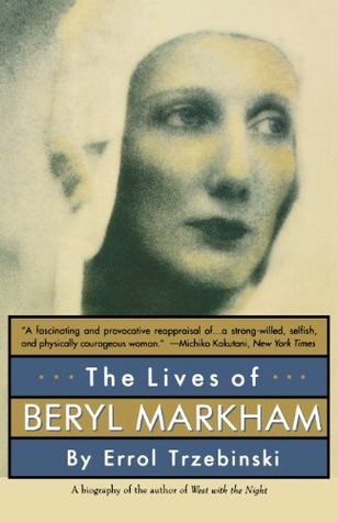 The Lives of Beryl Markham by Errol Trzebinski