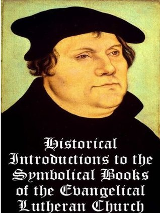 Historical Introductions to the Book of Concord and Symbolic Books of the Lutheran Confessions: Illustrated - Enhanced and Hyper-Linked Edition