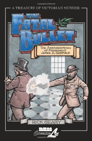 The Fatal Bullet: The Assassination of James A. Garfield