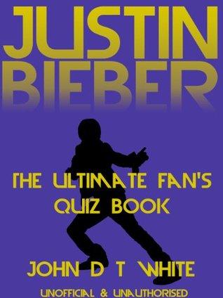 Justin Bieber The Ultimate Fan's Quiz Book
