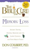 The Bible Cure for Memory Loss: Ancient Truths, Natural Remedies and the Latest Findings for Your Health Today