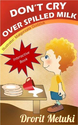 Idioms for Kids: Don't Cry Over Spilled Milk (Well Educated Children's Books Collection)