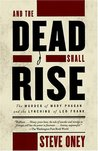 And the Dead Shall Rise by Steve Oney