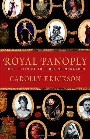 royal panoply brief lives of the english monarchs by carolly erickson
