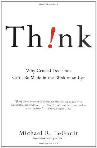 Think!: Why Crucial Decisions Can\'t Be Made in the Blink of an Eye ...