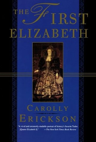 The First Elizabeth by Carolly Erickson