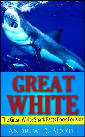 Great White: Amazing Photos and Fun Facts on Great White Sharks (Predators of the Deep Blue Sea Series): Your Great White Shark Facts Book For Kids