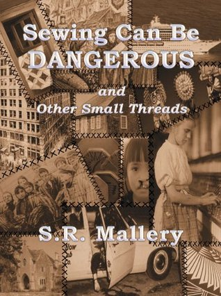 Ebook Sewing Can Be Dangerous And Other Small Threads by S.R. Mallery PDF!
