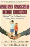 What About the Kids?: Raising Your Children Before, During and After Divorce
