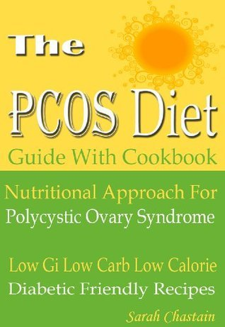 The PCOS Diet: Guide With Cookbook: Nutritional Approach For Polycystic Ovary Syndrome: Low Gi Low Carb Low Calorie: Diabetic Friendly Recipes