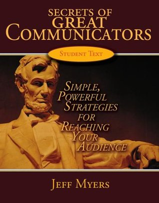 Secrets of Great Communicators Student Text: Simple, Powerful Strategies for Reaching the Heart of Your Audience, Student Textbook