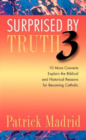 surprised-by-truth-3-10-more-converts-explain-the-biblical-and-historical-reasons-for-becoming-catholic