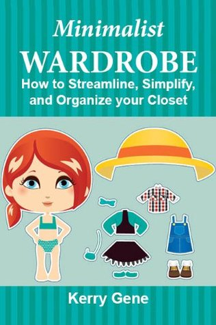 Minimalist wardrobe how to streamline simplify and for Minimalist living guide pdf