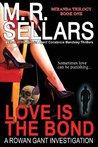 Love Is the Bond (A Rowan Gant Investigation #6)