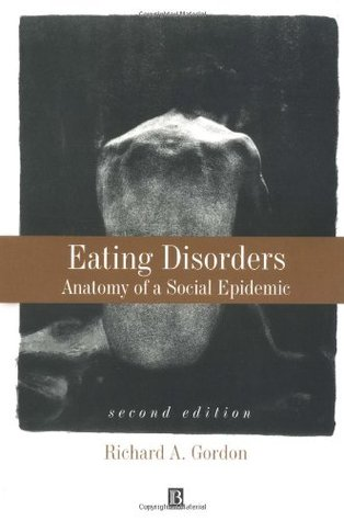 Eating Disorders: Anatomy of a Social Epidemic by Richard A. Gordon