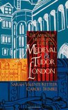 The Amateur Historian's Guide to Medieval and Tudor London, 1066-1600