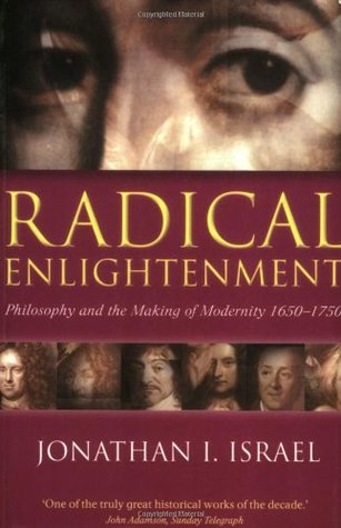Radical Enlightenment: Philosophy and the Making of Modernity 1650-1750