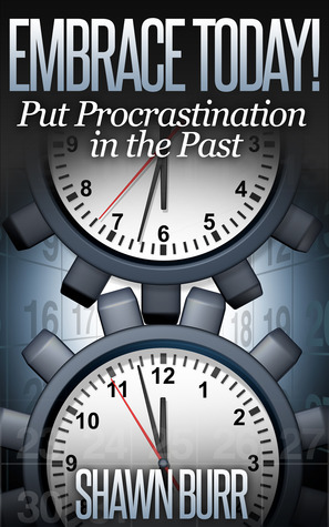 Embrace Today! Put Procrastination in the Past (Lifestyle Transformation Series)