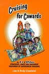 Cruising for Cowards: Strategies, Boats and Equipment Preferred by Experienced Cruisers