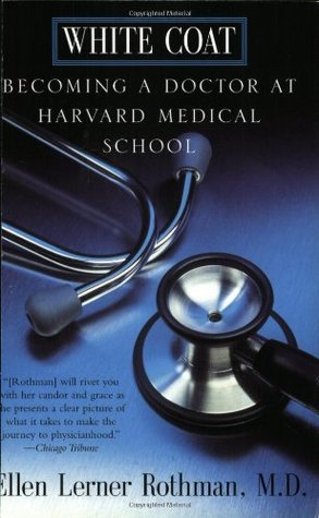 White Coat: Becoming A Doctor At Harvard Medical School by Ellen ...