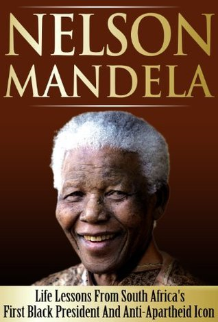 Nelson Mandela - Life Lessons From South Africa's First Black President And Anti-Apartheid Icon: Nelson Mandela, Nelson Mandela Biography, Long Walk To Freedom