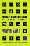 What You Make It: A Book Of Short Stories
