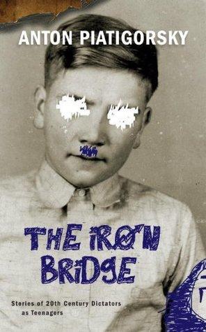 The Iron Bridge: Short Stories of 20th Century Dictators as Teenagers