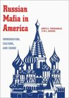 Russian Mafia in America: Immigration, Culture, and Crime