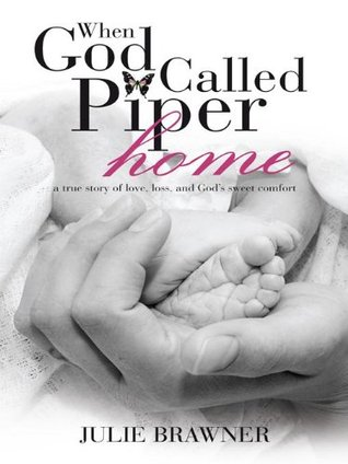 When God Called Piper Home: a true story of love, loss, and God's sweet comfort