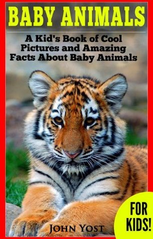 Baby Animals! A Kid's Book of Amazing Pictures and Fun Facts About Baby Animals
