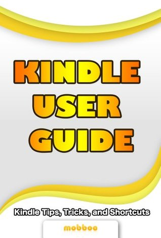 Kindle User Guide & Kindle User Manual: Step by Step Kindle Survival Guide Reveals The Secrets of Kindle, Tips, Tricks & Shortcuts, Download Kindle Ebooks, Send Email, Surf Kindle Websites.