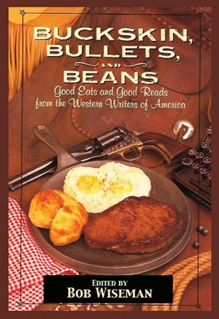 Buckskin, Bullets & Beans - A Cookbook from Western Writers of America