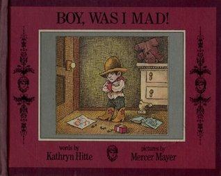 Boy, Was I Mad!