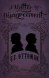 A Matter of Disagreement by E.E. Ottoman
