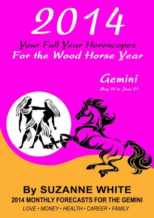 2014 GEMINI Your Full Year Horoscopes For The Wood Horse Year (2014 Suzanne White's Western Astrology Horoscope Books)