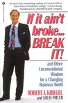 If it Ain't Broke...Break It!: And Other Unconventional Wisdom for a Changing Business World