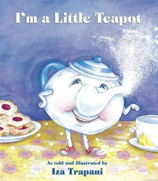 I'm a Little Teapot by Iza Trapani